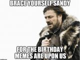 Birthday Meme for Yourself Brace Yourselves X is Coming Meme Imgflip