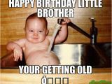 Birthday Meme Getting Old Happy Birthday Little Brother Your Getting Old Meme