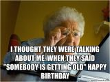 Birthday Meme Getting Old I thought they Were Talking About Me when they Said