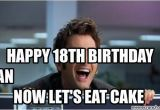 Birthday Memes 18 Happy 18th Birthday Ryan now Let 39 S Eat Cake