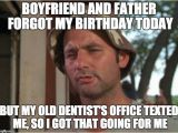 Birthday Memes for Boyfriend This is the 3rd Year for My Dad Imgflip