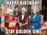 Birthday Memes for Girl Happy Birthday Stay Golden Girl Golden Girls Sitting