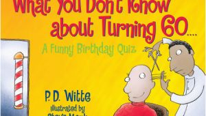 Birthday Present for 60 Years Old Man What You Don 39 T Know About Turning 60 by P D Witte