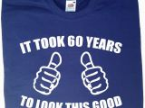 Birthday Present for Husband Turning 50 It took 60 Years to Look This Good T Shirt Mens Funny