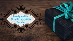Birthday Presents for Mens 50th Unique 50th Birthday Gifts Men Will Absolutely Love You for