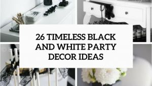 Black and White Birthday Party Decoration Ideas 26 Timeless Black and White Party Ideas Shelterness