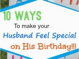 Cheap Birthday Gifts for Husband 10 Ways to Make Your Husband Feel Special On His Birthday