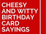Cheesy Happy Birthday Quotes 32 Cheesy and Witty Birthday Card Sayings Card Sayings