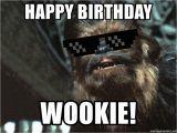 Chewbacca Birthday Meme Happy Birthday Wookie Deal with It Chewbacca Meme