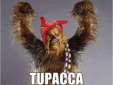 Chewbacca Birthday Meme Tupac Chewbacca Tupacca Funny Pics Star Wars Puns