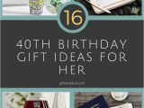 Coolest 40th Birthday Ideas 16 Good 40th Birthday Gift Ideas for Her