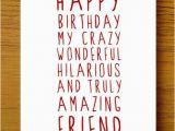 Crazy Happy Birthday Quotes Best 25 Happy Birthday Friend Ideas On Pinterest