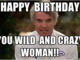 Crazy Lady Birthday Meme Happy Birthday You Wild and Crazy Woman Birthday Wishes