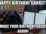 Create A Happy Birthday Meme Happy Birthday Garrett Make Your Birthday Great Again