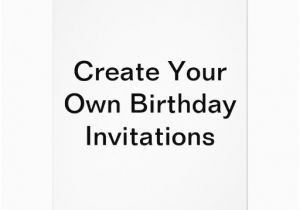 Create My Own Birthday Invitations For Free Your Zazzle
