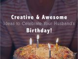 Creative Ideas for Birthday Gifts for Husband 25 Creative Awesome Ideas to Celebrate My Husband 39 S Birthday