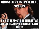 Crossfit Birthday Memes Crossfit Fts I Play Real Sports I 39 M Not Trying to Be the