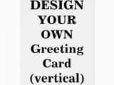 Customize Your Own Birthday Card Design Your Own Greeting Card Vertical Zazzle