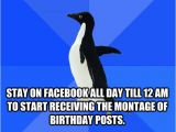 Day before Birthday Meme Day before Your Birthday Stay On Facebook All Day Till 12