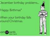 December Birthday Meme December Birthday Problems Happy Birthmas when Your