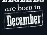 December Birthday Meme Legends are Born In December tomorrow is My Birthday