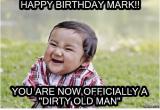 Dirty Old Man Birthday Meme Dirty Birthday Meme Happy Birthday Dirty Meme Images