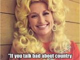 Dolly Parton Birthday Memes 148 Best Images About Good southern Quotes Funny Redneck