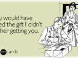 E Cards for Birthdays You Would Have Loved the Gift I Didn 39 T Bother Getting You