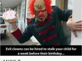 Evil Clown Birthday Meme Evil Clowns Can Be Hired to Stalk Your Child for A Week