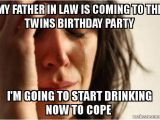 Father In Law Birthday Meme My Father In Law is Coming to the Twins Birthday Party I 39 M
