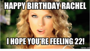 Feeling 22 Birthday Meme 25 Best Happy Birthday Rachel Meme Memes Rachel Memes
