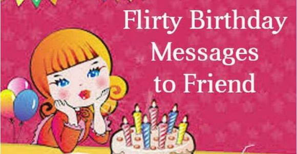Flirty Happy Birthday Quotes Flirty Birthday Messages to Friend