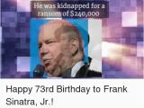 Frank Sinatra Happy Birthday Meme 25 Best Memes About Frank Sinatra Frank Sinatra Memes