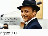 Frank Sinatra Happy Birthday Meme 25 Best Memes About Happy 9 11 Happy 9 11 Memes