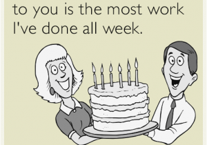 Free Printable Funny Birthday Cards for Coworkers Singing Quot Happy Birthday Quot to You is the Most Work I 39 Ve Done