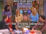Friends Tv Show Birthday Meme the Smoulder Birthday Blues Joey Style