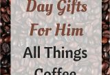 Frugal Birthday Gifts for Him Valentine 39 S Day Gifts for Him Unique Gifts for the Coffee