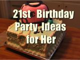 Fun Birthday Gift Ideas for Her 21st Birthday Party Ideas for Her You Should Keep In Mind