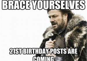 Funny 21st Birthday Memes Brace Yourselves 21st Birthday Posts are Coming Imminent