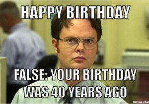 Funny 40 Birthday Memes Diylol Happy False Your Was Years