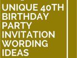 Funny 40th Birthday Invitation Wording Samples 14 Unique 40th Birthday Party Invitation Wording Ideas