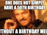 Funny 50 Birthday Memes 20 Happy 50th Birthday Memes that are Way too Funny