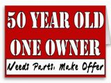 Funny 50 Year Old Birthday Cards 50 Year Old One Owner Needs Parts Make Offer Card
