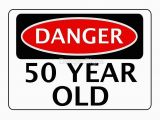 Funny 50 Year Old Birthday Cards Quot Danger 50 Year Old Fake Funny Birthday Safety Sign