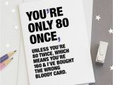 Funny 80th Birthday Cards 39 You 39 Re Only 80 once 39 Funny 80th Birthday Card by Wordplay