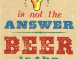 Funny Beer Birthday Cards Beer is Not the Answer Funny Birthday Card Cards