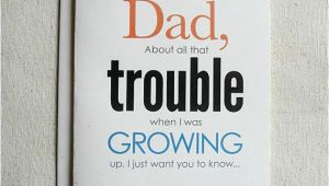 Funny Birthday Card Ideas for Dad Father Birthday Card Funny Dad About All that Trouble
