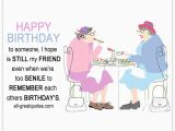 Funny Birthday Card Verses for Friends when We 39 Re too Senile to Remember Funny Friends Birthday