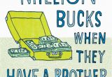 Funny Birthday Cards for Brothers Million Bucks Funny Birthday Card for Brother Greeting