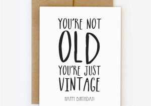 Funny Digital Birthday Cards Card You 39 Re Not Old Just